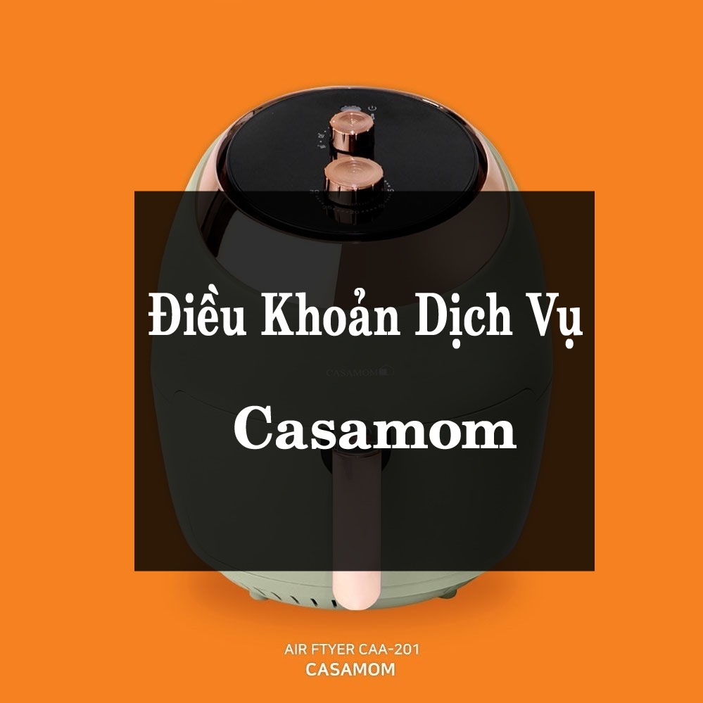 Điều khoản dịch vụ nồi chiên không dầu Casamom